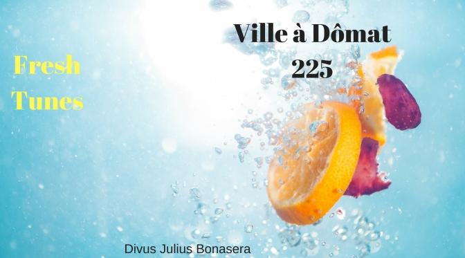 Ville à Dômat #225: Fresh Tunes